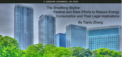 https://gelr.org/2016/02/29/the-breathing-skyline-federal-and-state-efforts-to-reduce-energy-consumption-and-their-legal-implications